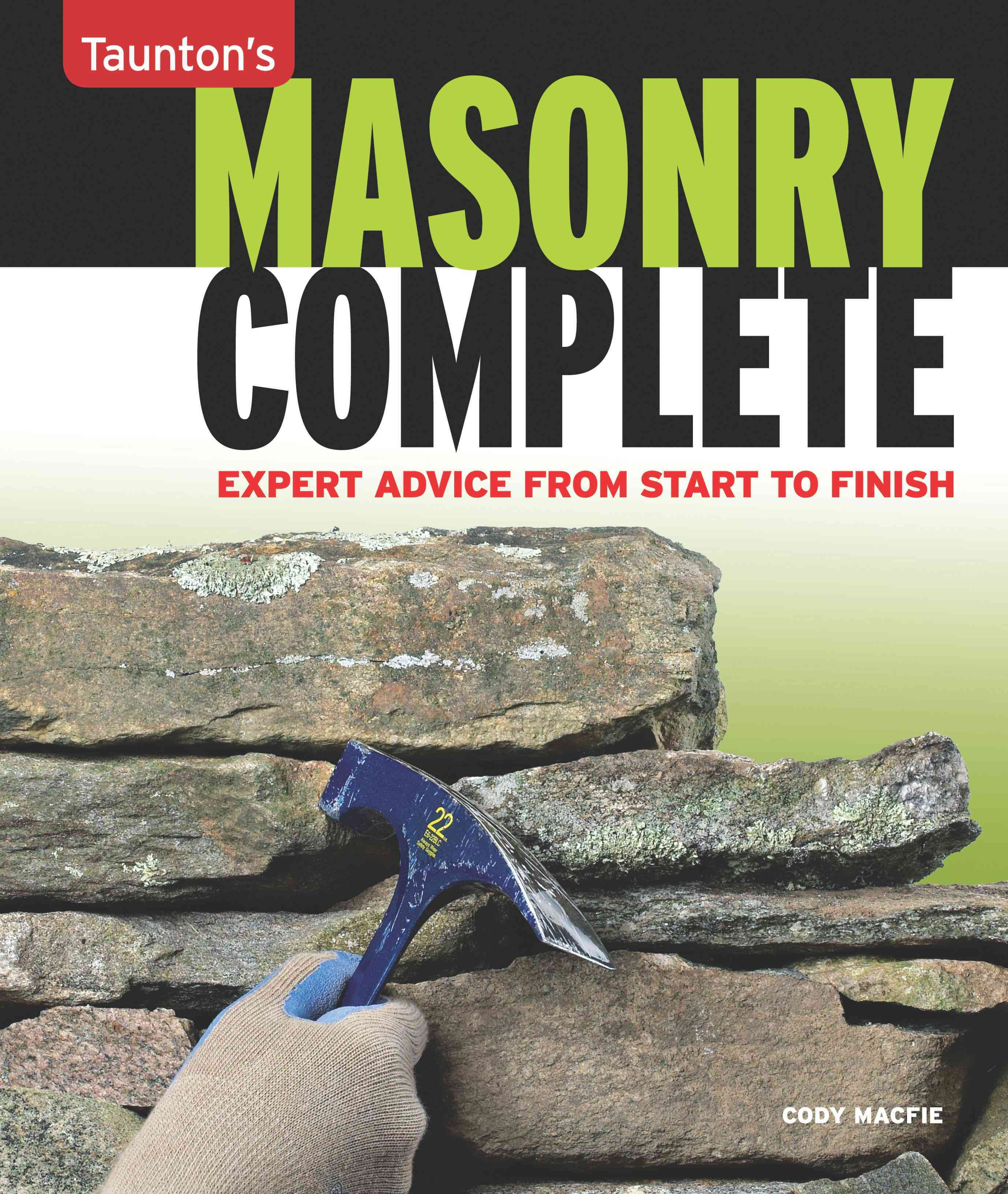 Taunton's Masonry Complete: Expert Advice from Start to Finish (Paperback)