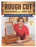 Rough Cut Woodworking With Tommy MAC: 13 All-New Projects from Season 2 (Paperback)