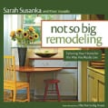 Not so big remodeling: Tailoring your home for the way you really live (Paperback)