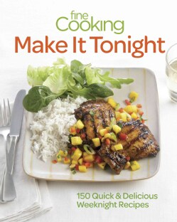Fine Cooking Make It Tonight: 150 Quick & Delicious Weeknight Meals (Paperback)
