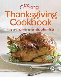 Fine Cooking Thanksgiving Cookbook: Recipes for Turkey and All the Trimmings (Paperback)