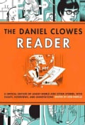 The Daniel Clowes Reader: A Critical Edition of Ghost World and Other Stories, With Essays, Interviews, and Annot... (Paperback)