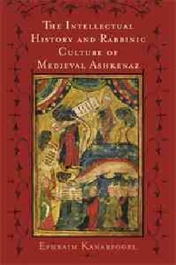 The Intellectual History and Rabbinic Culture of Medieval Ashkenaz (Hardcover)