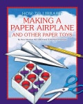 Making a Paper Airplane and Other Paper Toys (Hardcover)
