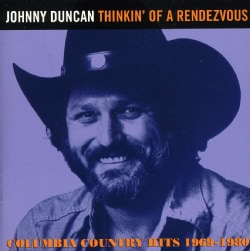 JOHNNY DUNCAN - THINKIN' OF A RENDEZVOUS: COLUMBIA COUNTRY HITS 19