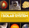 The Photographic Card Deck of The Solar System: 158 Cards Featuring Stories, Scientific Data, and Big Beautiful Photo... (Cards)