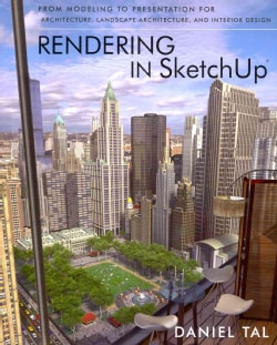 Rendering in Sketchup: From Modeling to Presentation for Architecture, Landscape Architecture and Interior Design (Paperback)
