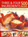 Three & Four Ingredients: 500 Recipes: Delicious, No-Fuss Dishes Using Just Four Ingredients or Less, from Breakf... (Paperback)