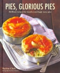 Pies, Glorious Pies: Brilliant recipes for mouth-wateringly tasty pies (Hardcover)