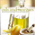 Oils and Vinegars: Discovering and Enjoying Gourmet Oils and Vinegars (Hardcover)