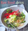Raw Food Detox: Revitalize and Rejuvenate With These Delicious Low-Calorie Recipes to Help You Lose Weight and Im... (Hardcover)