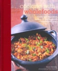 Cooking With Wholefoods: Healthy and Wholesome Recipes for Grains, Pulses, Legumes and Beans (Hardcover)