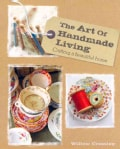 The Art of Homemade Living: Crafting a beautiful home (Hardcover)
