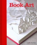 Book Art: Creative Ideas to Transform Your Books--Decorations, Stationery, Display Scenes, and More (Hardcover)