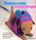 Super-cute Doorstops: 35 Charming Doorstops that Bring Character to Any Rom (Paperback)