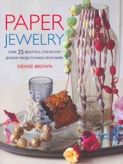 Paper Jewelry: 35 Beautiful Step-by-step Jewelry Projects Made from Paper (Paperback)