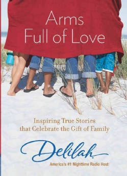Arms Full of Love: Inspiring True Stories That Celebrate the Gift of Family (Paperback)