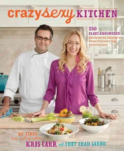 Crazy Sexy Kitchen: 150 Plant-empowered Recipes to Ignite a Mouthwatering Revolution (Hardcover)