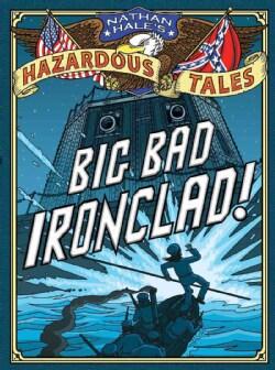 Nathan Hale's Hazardous Tales: Big Bad Ironclad! (Hardcover)