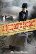 A Soldier's Secret: The Incredible True Story of Sarah Edmonds, a Civil War Hero (Hardcover)