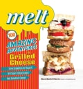 Melt: 100 Amazing Adventures in Grilled Cheese (Hardcover)