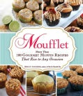 Moufflet: More Than 100 Gourmet Muffin Recipes That Rise to Any Occasion (Hardcover)