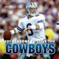 101 Reasons to Love the Cowboys (Hardcover)