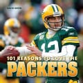 101 Reasons to Love the Packers (Hardcover)