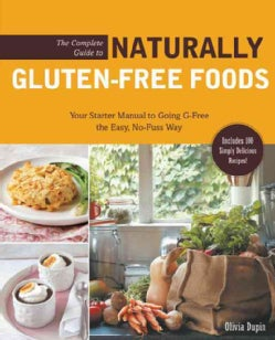 The Complete Guide to Naturally Gluten-Free Foods: Your Starter Manual to Going G-Free the Easy, No-Fuss Way (Paperback)