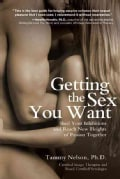 Getting the Sex You Want: Shed Your Inhibitions and Reach New Heights of Passion Together (Paperback)