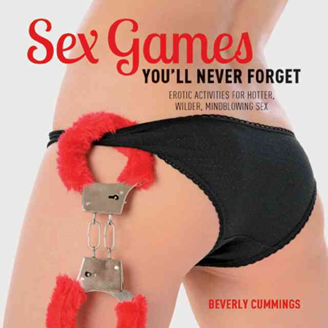 Sex Games You'll Never Forget: Erotic Activities for Hotter, Wilder, Mindblowing Sex (Paperback)