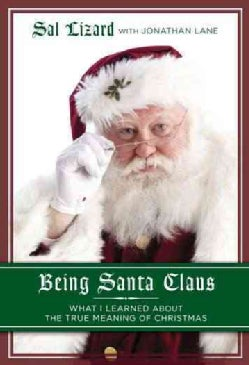 Being Santa Claus: What I Learned About the True Meaning of Christmas (Hardcover)