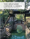The Splendid Chinese Garden: Origins, Aesthetics and Architecture (Hardcover)