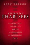 Accidental Pharisees: Avoiding Pride, Exclusivity, and the Other Dangers of Overzealous Faith (Paperback)