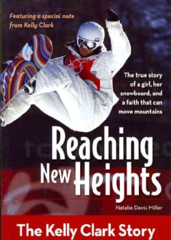 Reaching New Heights: The Kelly Clark Story (Paperback)