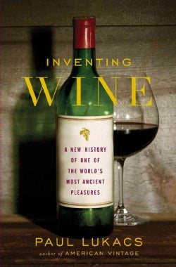 Inventing Wine: A New History of One of the World's Most Ancient Pleasures (Hardcover)