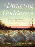 The Dancing Goddesses: Folklore, Archaeology, and the Origins of European Dance (Hardcover)