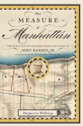 The Measure of Manhattan: The Tumultuous Career and Surprising Legacy of John Randel, Jr., Cartographer, Surveyor... (Hardcover)