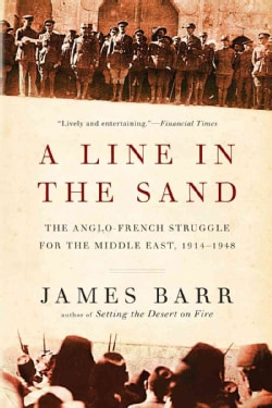A Line in the Sand: The Anglo-French Struggle for the Middle East, 1914-1948 (Paperback)