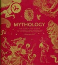Mythology: The Complete Guide to Our Imagined Worlds (Hardcover)