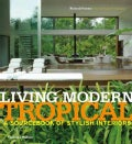 Living Modern Tropical: A Sourcebook of Stylish Interiors (Hardcover)