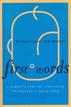 First Words: A Parent's Step-by-Step Guide to Helping a Child With Speech and Language Delays (Hardcover)