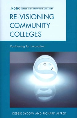 Re-Visioning Community Colleges: Positioning for Innovation (Hardcover)