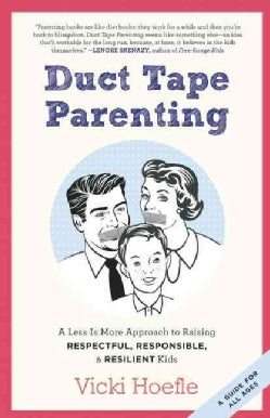 Duct Tape Parenting: A Less Is More Approach to Raising Respectful, Responsible, & Resilient Kids (Paperback)