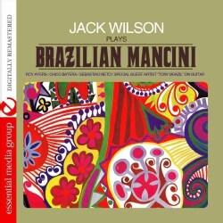 JACK WILSON - JACK WILSON PLAYS BRAZILIAN MANCINI