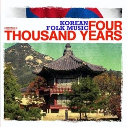 KOREAN FOLK MUSIC ENSEMBLE - KOREAN FOLK MUSIC: FOUR THOUSAND YEARS
