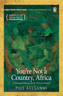 You're Not a Country, Africa!: A Personal History of the African Present (Paperback)