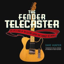 The Fender Telecaster: The Life and Times of the Electric Guitar That Changed the World (Hardcover)