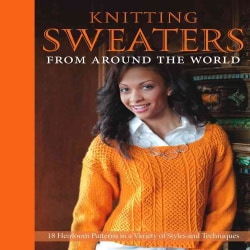 Knitting Sweaters from Around the World: 18 Heirloom Patterns in a Variety of Styles and Techniques (Hardcover)