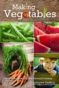 Making Vegetables: Sustainable Gardening, Seed Saving & Canning the Organic Way (Hardcover)